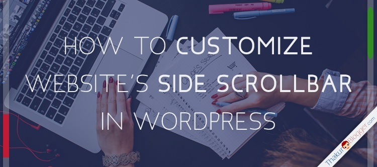 How to Customize Scrollbar in Wordpress? - Thakur Blogger