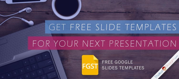 Free Google Slides Templates to use and Download - Thakur Blogger