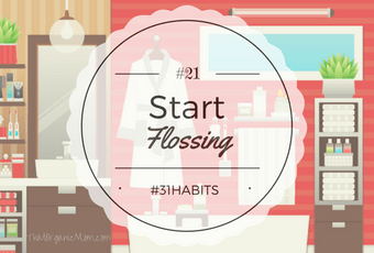 Habit #21 Surprise! Flossing is as important as brushing, so start today!