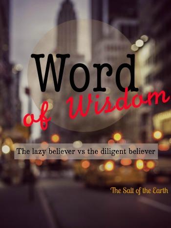 Word of wisdom - The lazy believer versus the diligent believer