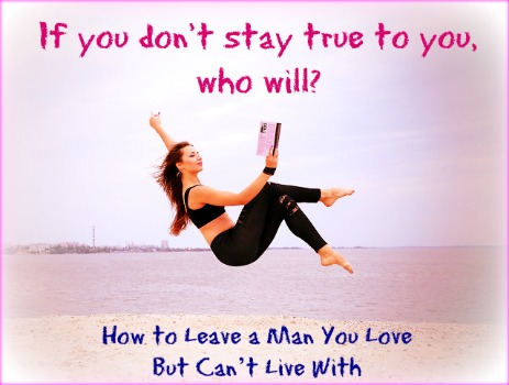 How to Leave a Man You Love - But Can't Live With