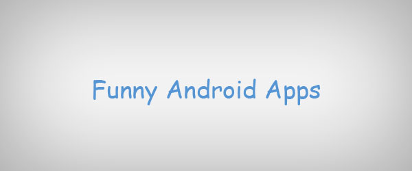 Top 13 Funny Android Apps