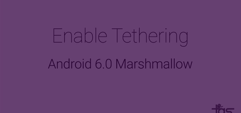 enable tethering Marshmallow
