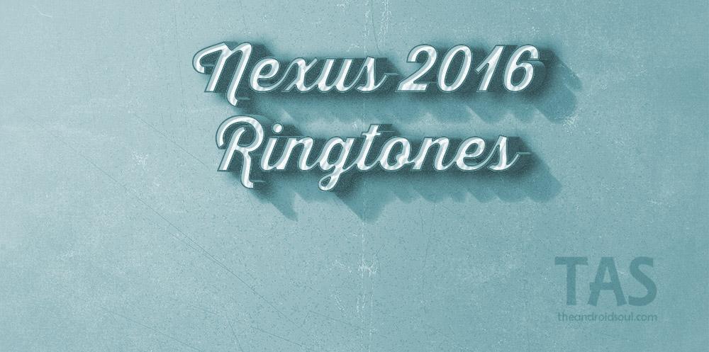 nexus 2016 ringtones