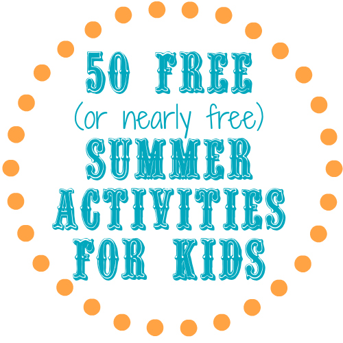 50 Free (or Nearly Free) Summer Activities