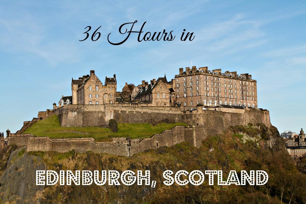 36 Hours in Edinburgh, Scotland