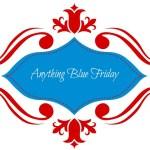 Anything Blue Friday – Week 9