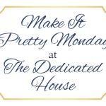 Make it Pretty Monday – Week 150