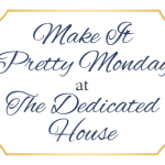 Make it Pretty Monday – Week 168