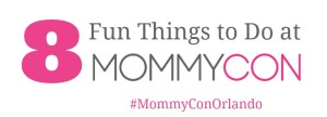 8 Fun Things to Do at MommyCon Orlando