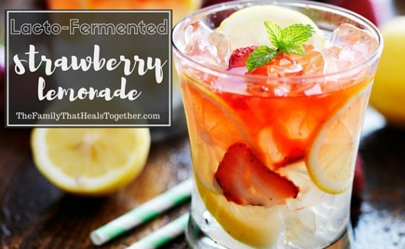Lacto-Fermented Strawberry Lemonade | The Family That Heals Together