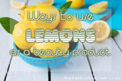 Ways to use Lemons as a beauty product