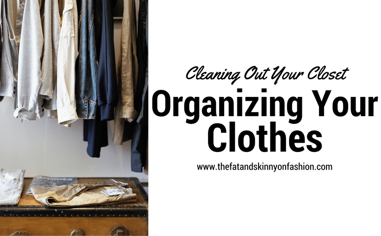 Cleaning Out Your Closet- Organizing Your Clothes