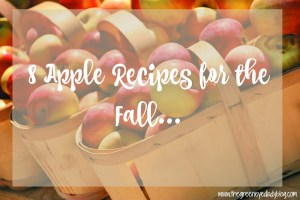 8 Apple Recipes for the Fall…