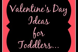 Valentine's Day Ideas for Toddlers…