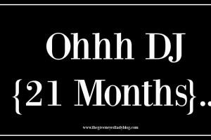 Ohhh DJ {21 Months}…