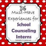 36 Must-Have Experiences for School Counseling Interns