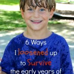 6 Ways I loosened up to survive the early years of Motherhood