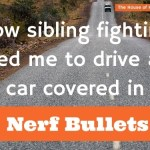 How sibling fighting led me to drive a car covered in Nerf bullets