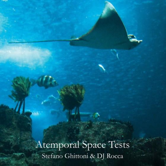 Stefano Ghittoni & DJ Rocca - Atemporal Space Tests [Schema Records]