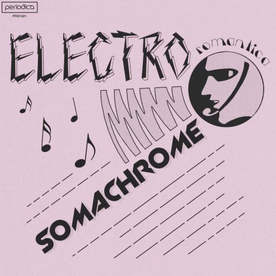Somachrome - Electro Romantica [Periodica Records]