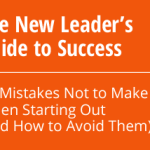 The New Leader's Guide to Success: 60 Mistakes Not to Make When Starting Out (and How to Avoid Them) – Part 2