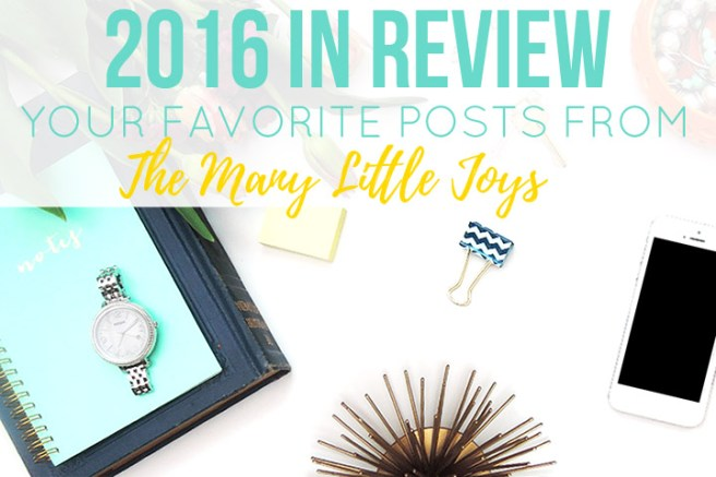It's been a busy year around The Many Little Joys. Here's a recap of the most popular posts from 2016. Take a peek and find something to enjoy!