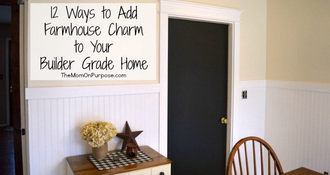 12 Ways to Add Farmhouse Charm to Your Builder Grade Home