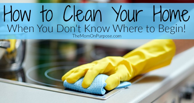 How to Clean Your Home When You Don't Know Where to Begin