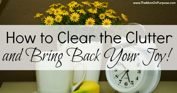 How to Clear the Clutter & Bring Back Your Joy