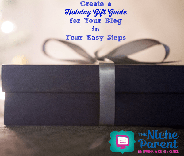 Create a Holiday Gift Guide for Your Blog in Four Easy Steps ~ TheNicheParent.com