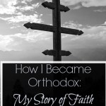 How I Became Orthodox: My Story of Faith