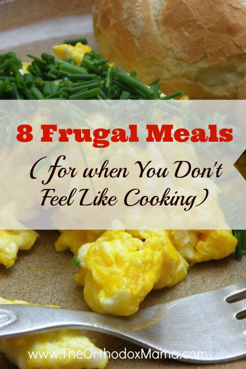 8 Frugal Meals for When You Don't Feel Like Cooking
