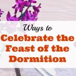 Ways to Celebrate the Feast of the Dormition