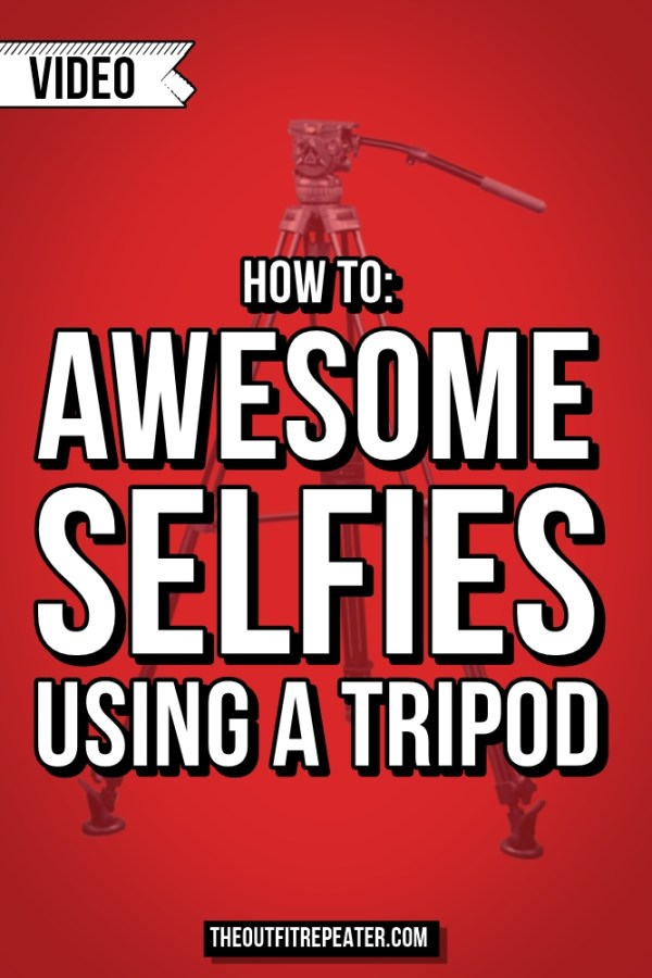 Awesome Selfie Tips Using a Tripod | Video | The Outfit Repeater
