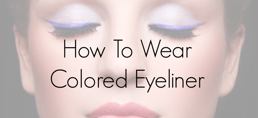 How To Wear Colored Eyeliner: 8 Easy Tricks