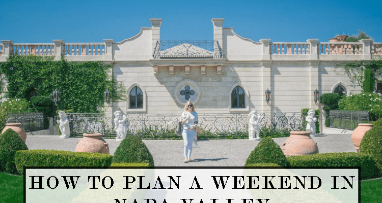 TRAVEL ITINERARY: How To Plan A Weekend In Napa Valley