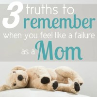 3 Truths to Remember When You Feel Like a Failure as a Mom