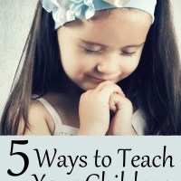 5 Ways to Teach Your Children How to Pray