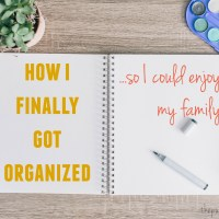 How I Finally Got Organized so I Could Enjoy my Family