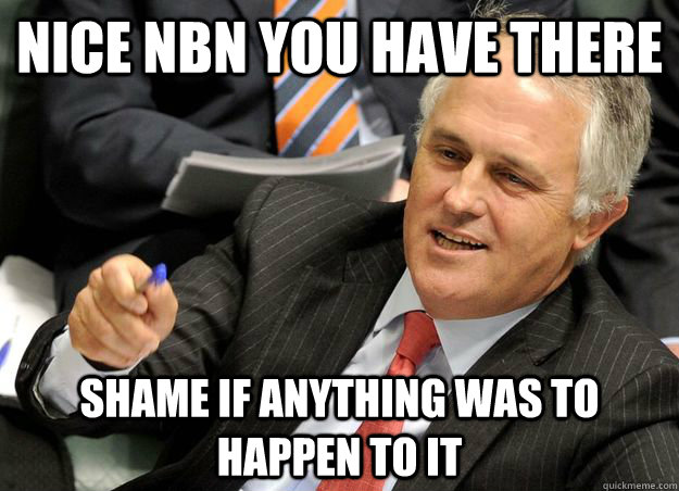 Malcolm Turnbull Nice NBN You Have There