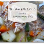 Turducken Soup for The Homesteaders' Soul