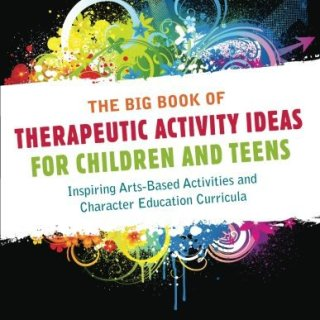 Big Book of Therapeautic Activity Ideas for Children and Teens