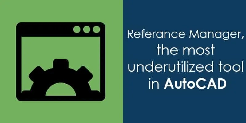 Referance manager, The most underutilized tool in AutoCAD