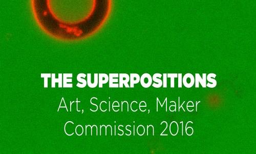Superposition Art, Science, Maker Commission 2016