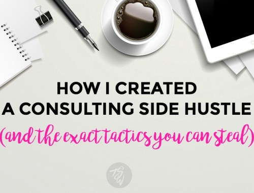 Follow these exact steps I used to build a consulting side hustle from scratch and start working on your terms!