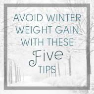Avoid Winter Weight Gain With These 5 Tips
