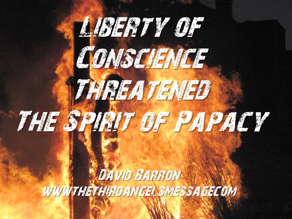 New Sermon - Liberty of Conscience Threatened - The Spirit of Papacy - the First Amendment Under Seige