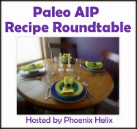 Check out this recipe, and other delicious AIP recipes at Phoenix Helix's Recipe Roundtable!
