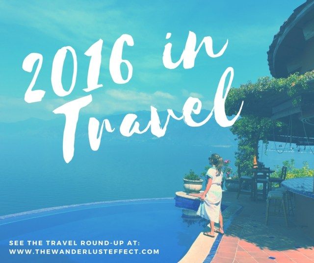 Top Travel Moments of 2016 - The Wanderlust Effect